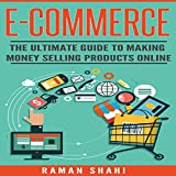 Ecommerce: The Ultimate Guide to Making Money Selling Products Online