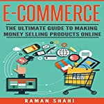 Ecommerce: The Ultimate Guide to Making Money Selling Products Online | Raman Shahi