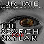 The Search for Skylar: A Charlie Wright Thriller, Book 1 | J.R. Tate