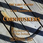 The Early Poetry of Carl Sandburg: Cornhuskers (       UNABRIDGED) by Carl Sandburg Narrated by Robert Bethune