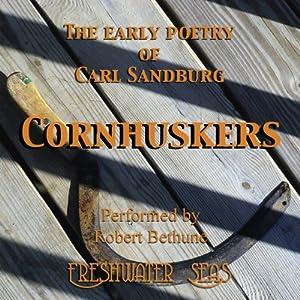 The Early Poetry of Carl Sandburg: Cornhuskers | [Carl Sandburg]