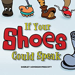 If Your Shoes Could Speak | [Sherley Mondesir Prescott]