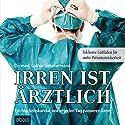 Irren ist ärztlich: Ein Medizinskandal, wie er jeden Tag passieren kann Hörbuch von Lothar Zimmermann Gesprochen von: Umut Dirik