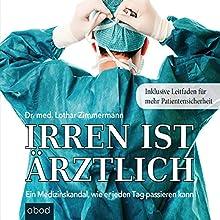 Irren ist ärztlich: Ein Medizinskandal, wie er jeden Tag passieren kann (       ungekürzt) von Lothar Zimmermann Gesprochen von: Umut Dirik