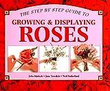 Growing & Displaying Roses (Step-By-Step Gardening) (1551100762) by Mattock, John