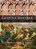 God's Crucible: Islam and the Making of Europe, 570-1215 (1400105773) by Lewis, David Levering