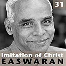 Imitation of Christ: Talk 31  by Eknath Easwaran Narrated by Eknath Easwaran