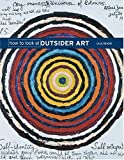 How to Look at Outsider Art
