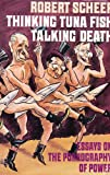 Thinking Tuna Fish, Talking Death: Essays on the Pornography of Power (0374522146) by Scheer, Robert