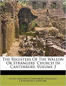 The Registers Of The Wallon Or Strangers Church In