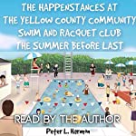 The Happenstances at the Yellow County Community Swim and Racquet Club the Summer Before Last | Peter L. Harmon