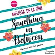 Something in Between | Livre audio Auteur(s) : Melissa de la Cruz Narrateur(s) : Cassie Simone