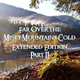Far Over the Misty Mountains Cold (Extended Edition) - Part II