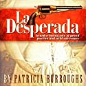 La Desperada Audiobook by Patricia Burroughs Narrated by Emma Galvin