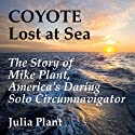 Coyote Lost at Sea: The Story of Mike Plant, America's Daring Solo Circumnavigator (       UNABRIDGED) by Julia Plant Narrated by Kitty Hendrix