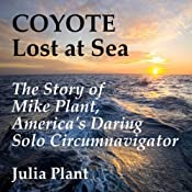 Coyote Lost at Sea: The Story of Mike Plant, America's Daring Solo Circumnavigator | [Julia Plant]