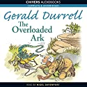 The Overloaded Ark (       UNABRIDGED) by Gerald Durrell Narrated by Nigel Davenport