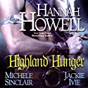 Highland Hunger (       UNABRIDGED) by Hannah Howell, Michele Sinclair, Jackie Ivie Narrated by Jayne Entwistle