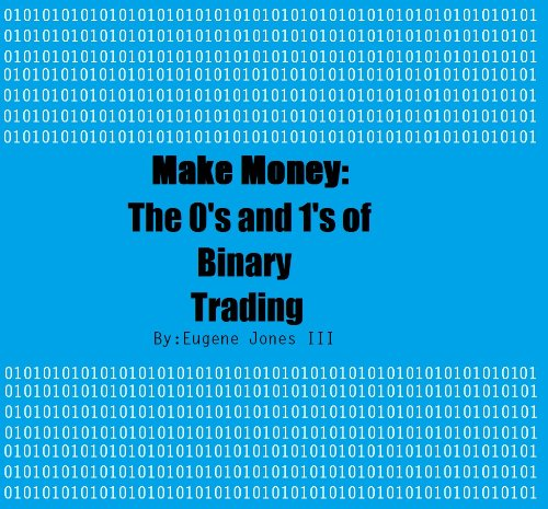 Make Money: The 0's and 1's of Binary Trading
