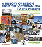 img - for A History of Design from the Victorian Era to the Present: A Survey of the Modern Style in Architecture, Interior Design, Industrial Design, Graphic Design, and Photography (Second Edition) book / textbook / text book
