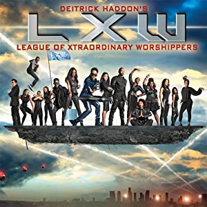 Deitrick Haddon's LXW (League of Xtraordinary Worshippers) by Tyscot Records