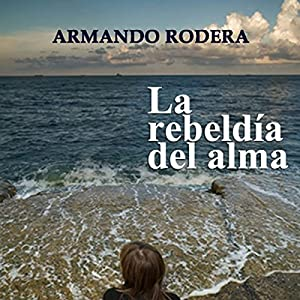 La rebeldía del almab [Rebellion of the Soul] Audiobook