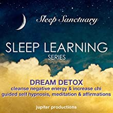 Dream Detox, Cleanse Negative Energy and Increase Chi  by Jupiter Productions Narrated by Anna Thompson