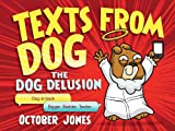October Jones Texts From Dog: The Dog Delusion