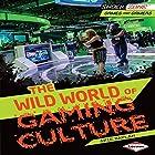 The Wild World of Gaming Culture Hörbuch von Arie Kaplan Gesprochen von:  Book Buddy Digital Media