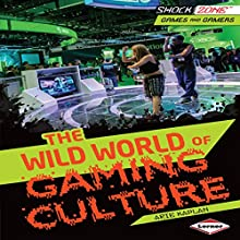 The Wild World of Gaming Culture Audiobook by Arie Kaplan Narrated by  Book Buddy Digital Media