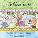 Buddha Guides Series #4: If the Buddha Had Kids: Raising Children to Create a More Peaceful World (       UNABRIDGED) by Charlotte Kasl Narrated by Amy Rubinate