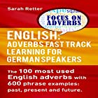 English: Adverbs Fast Track Learning for German Speakers: The 100 Most Used English Adverbs with 600 Phrase Examples Hörbuch von Sarah Retter Gesprochen von: Kirsten Lambert