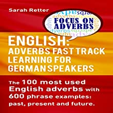 English: Adverbs Fast Track Learning for German Speakers: The 100 Most Used English Adverbs with 600 Phrase Examples Audiobook by Sarah Retter Narrated by Kirsten Lambert