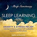 Anxiety & Stress Relief Sleep-Learning: Calming & Relaxing Guided Self-Meditation, Hypnosis, & Affirmations Speech by  Jupiter Productions Narrated by Anna Thompson