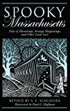 img - for Spooky Massachusetts: Tales of Hauntings, Strange Happenings, and Other Local Lore book / textbook / text book