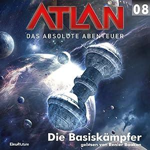Die Basiskämpfer (Atlan - Das absolute Abenteuer 08) Hörbuch