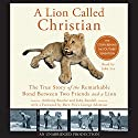 A Lion Called Christian Audiobook by Anthony Bourke, John Rendall Narrated by John Lee
