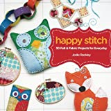 Happy Stitch: 30 Felt and Fabric Projects for Everyday