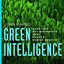 Green Intelligence: Creating Environments That Protect Human Health (       UNABRIDGED) by John Wargo Narrated by Michael Lenz