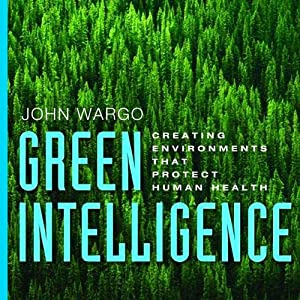 Green Intelligence: Creating Environments That Protect Human Health | [John Wargo]