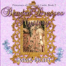 Beaded Dresses Mystery: Princesses of Chadwick Castle Adventure, Book 2 (       UNABRIDGED) by Emma Right Narrated by Sharon Buk