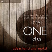 The One of Us: Living From the Heart of Illumined Relationship  by Mukti Adyashanti Narrated by Mukti Adyashanti