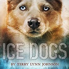 Ice Dogs (       UNABRIDGED) by Terry Lynn Johnson Narrated by Dara Rosenberg