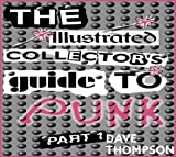 Illustrated Collector's Guide to Punk: Part 1 (0969573642) by Thompson, Dave