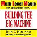 Building the Big Machine: Creating Massive Growth in MLM - Multi Level Magic book three (       UNABRIDGED) by Ron G. Holland Narrated by Alex Rehder
