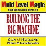 Building the Big Machine: Creating Massive Growth in MLM - Multi Level Magic book three | Ron G. Holland