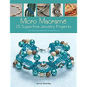 Micro Macramé: 25 Superfine Jewelry Projects: Every Technique Explained, for Beginners Up