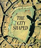 The City Shaped: Urban Patterns and Meanings Through History (0500280991) by Kostof, Spiro