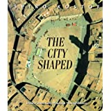 The City Shaped: Urban Patterns and Meanings Through Historyby Spiro Kostof