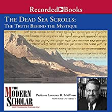 The Dead Sea Scrolls: The Truth behind the Mystique Lecture by Professor Lawrence H. Schiffman Narrated by Professor Lawrence H. Schiffman